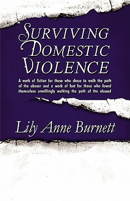 Surviving Domestic Violence: A Work of Fiction for Those Who Chose to Walk the Path of the Abuser and a Work of Fact for Those Who Found Themselves