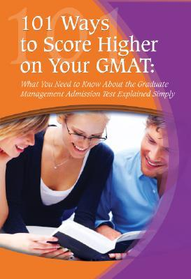 Descargar best sellers 101 Ways to Score Higher on Your GMAT: What You Need to Know About the Graduate Management Admission Test Explained Simply