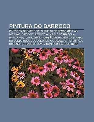 Pintura Do Barroco: Pintores Do Barroco, Pinturas de Rembrandt, as Meninas, Diego Velazquez, Annibale Carracci, a Ronda Nocturna