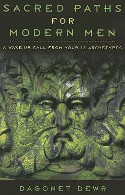 Sacred Paths for Modern Men: A Wake Up Call from Your 12 Archetypes