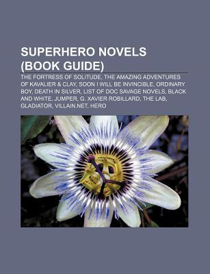 Superhero Novels (Book Guide): The Fortress of Solitude, the Amazing Adventures of Kavalier & Clay, Soon I Will Be Invincible, Ordinary Boy