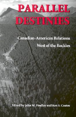 Parallel Destinies: Canadian-American Relations West of the Rockies