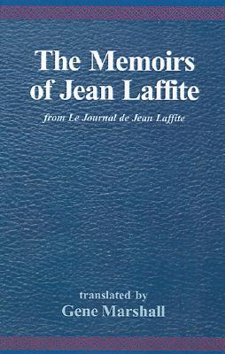 The Memoirs of Jean Laffite: From Le Journal de Jean Laffite