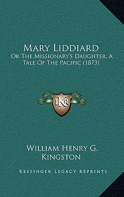 Mary Liddiard: Or the Missionary's Daughter, a Tale of the Pacific