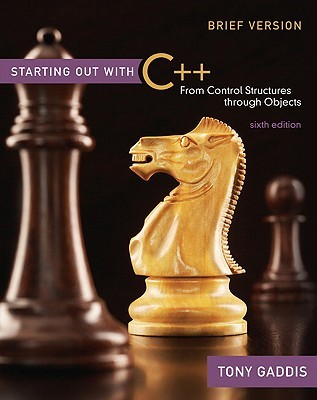 Starting Out with C++: From Control Structures through Objects, Brief Version