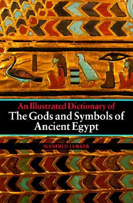 The Gods and Symbols of Ancient Egypt: An Illustrated Dictionary