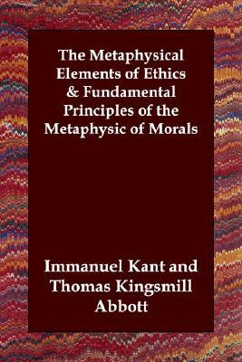 The Metaphysical Elements of Ethics/Fundamental Principles of the Metaphysic of Morals