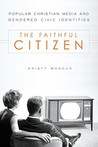 The Faithful Citizen: Popular Christian Media and Gendered Civic Identities