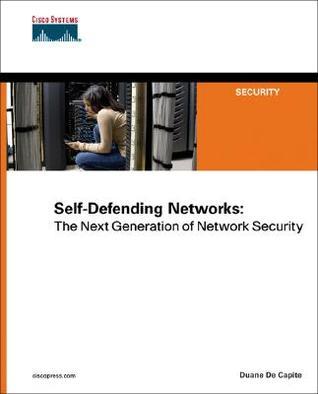 Self-Defending Networks by Duane De Capite