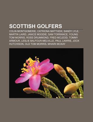 Scottish Golfers: Colin Montgomerie, Catriona Matthew, Sandy Lyle, Martin Laird, Janice Moodie, Sam Torrance, Young Tom Morris, Ross Drummond