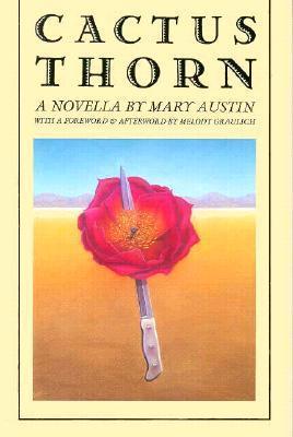Cactus Thorn by Mary Austin