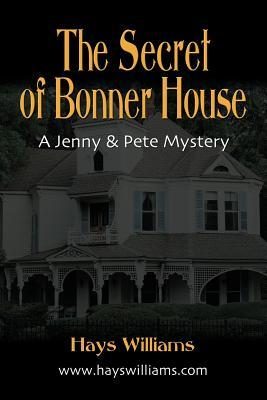The Secret of Bonner House: Another Story of Adventure and Friendship for Kids Who Love Dogs, Ghosts, Angels and Best Friends - A Jenny & Pete Mystery