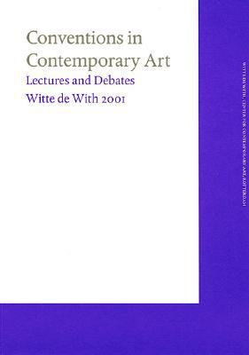 Conventions in Contemporary Art: Witte de with Lectures 2001