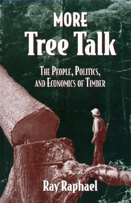 More Tree Talk: The People, Politics, and Economics of Timber