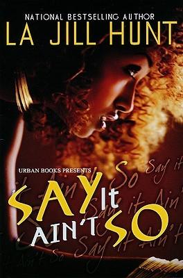 Say It Ain't So by La Jill Hunt