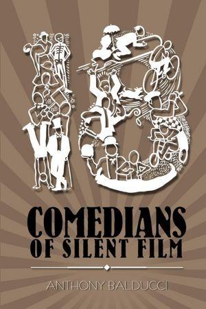 Eighteen Comedians of Silent Film