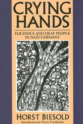 Crying Hands: Eugenics and Deaf People in Nazi Germany