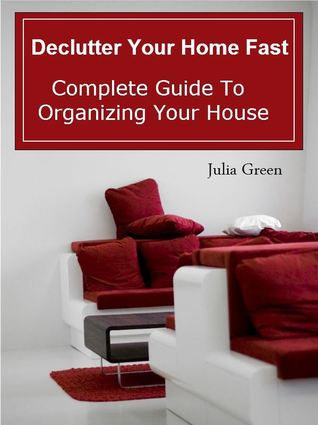 declutter your home fast complete guide to organizing your house by