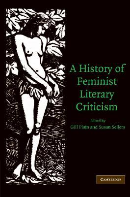 A History of Feminist Literary Criticism by Gill Plain