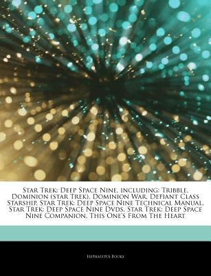 Articles on Star Trek: Deep Space Nine, Including: Tribble, Dominion (Star Trek), Dominion War, Defiant Class Starship, Star Trek: Deep Space Nine Technical Manual, Star Trek: Deep Space Nine DVDs, Star Trek: Deep Space Nine Companion