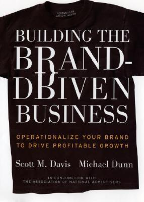 Building the Brand Driven Business by Scott M. Davis