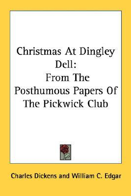 Christmas at Dingley Dell: From the Posthumous Papers of the Pickwick Club