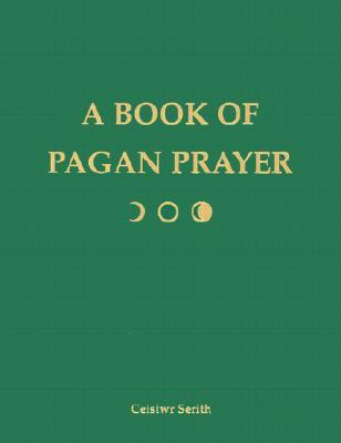 Book of Pagan Prayer by Ceisiwr Serith