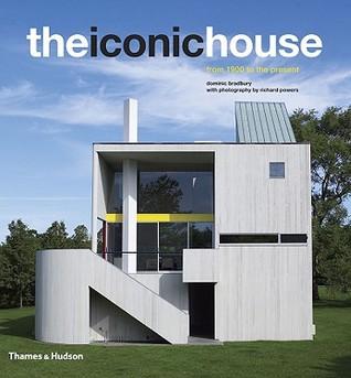 The Iconic House: Architechural Masterworks Since 1900