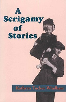A Serigamy of Stories by Kathryn Tucker Windham