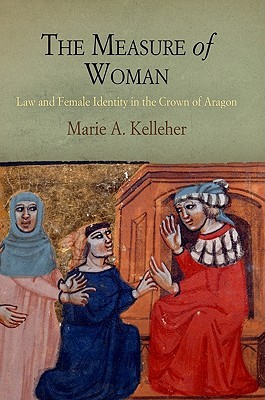The Measure of Woman: Law and Female Identity in the Crown of Aragon