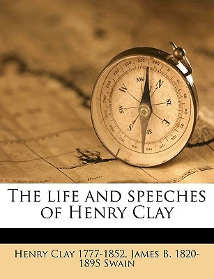 the-life-and-speeches-of-henry-clay