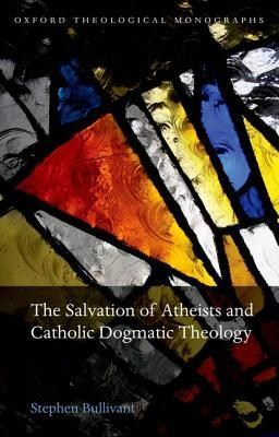 The Salvation of Atheists and Catholic Dogmatic Theology