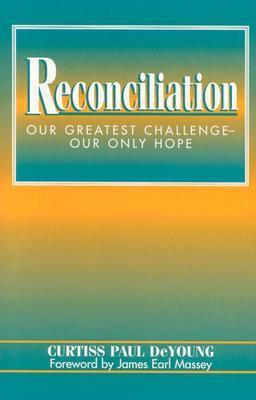 Reconciliation: Our Greatest Challenge--Our Only Hope