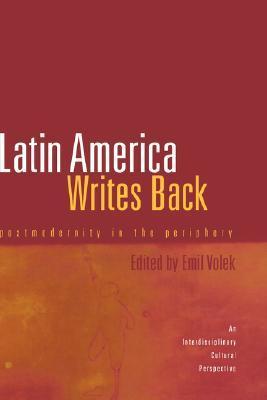 Latin America Writes Back: Postmodernity in the Periphery