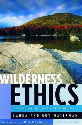 Wilderness Ethics: Preserving the Spirit of Wildness, Special Edition, with an Appreciation of Guy Waterman