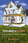 Too Much Stuff: de-Cluttering Your Heart and Home