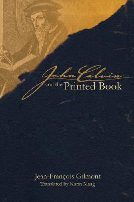 John Calvin And the Printed Book (Sixteenth Century Essays and Studies) (Sixteenth Century Essays and Studies)