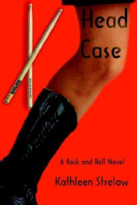 Head Case: A Rock and Roll Novel