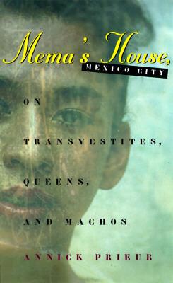 Mema's House, Mexico City: On Transvestites, Queens, and Machos