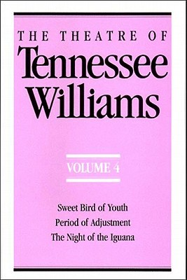 The Theatre of Tennessee Williams, Volume 4: Sweet Bird of Youth / Period of Adjustment / The Night of the Iguana