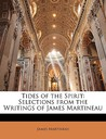 Tides of the Spirit: Selections from the Writings of James Martineau