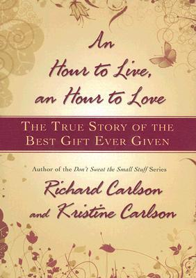 An Hour to Live, an Hour to Love by Richard Carlson