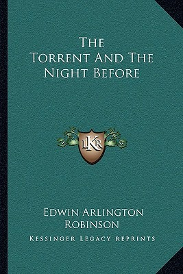 the torrent and the night before by edwin arlington robinson