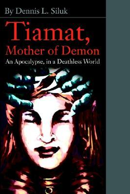 Tiamat, Mother of Demon: An Apocalypse, in a Deathless World