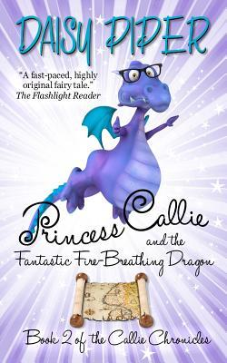 Princess Callie and the Fantastic Fire-Breathing Dragon by Daisy Piper
