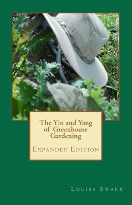 Ebook The Yin and Yang of Greenhouse Gardening: Expanded Edition by Louisa Swann TXT!