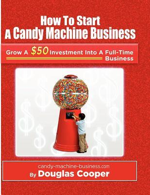 How to Start a Candy Machine Business: Grow a $50 Investment Into a Million Dollar Business