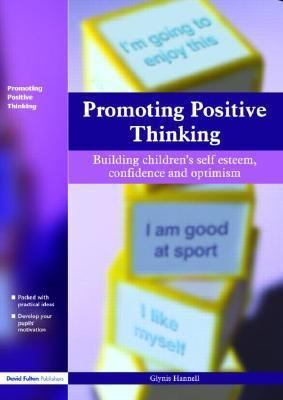 Promoting Positive Thinking: Building Children's Self-Esteem, Self-Confidence and Optimism