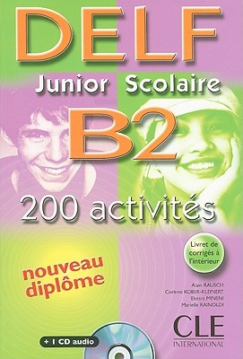 Delf Junior Scolaire B2: 200 Activites [With CD (Audio) and Booklet]