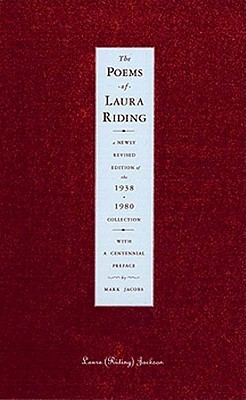 The Poems of Laura Riding: A Newly Revised Edition of the 1938/1980 Collection